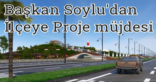 Başkan Soylu'dan İlçeye Proje müjdesi