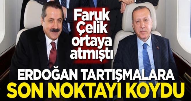 Faruk Çelik ortaya atmıştı! Erdoğan tartışmalara son noktayı koydu
