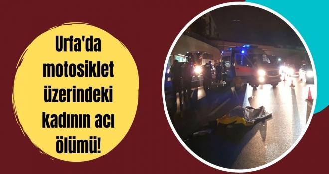 Urfa'da motosiklet üzerindeki kadının acı ölümü!