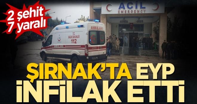 Şırnak'ta EYP infilak etti! Şehit ve yaralılar var