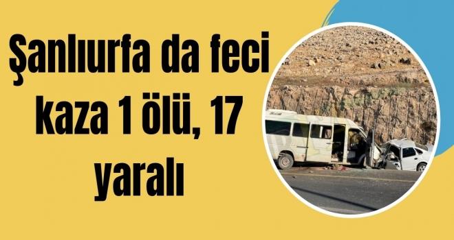 Şanlıurfa da feci kaza 1 ölü, 17 yaralı