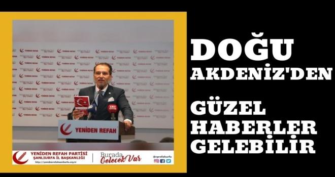 Fatih Erbakan: Doğu Akdeniz'den de  güzel haberler gelebilir