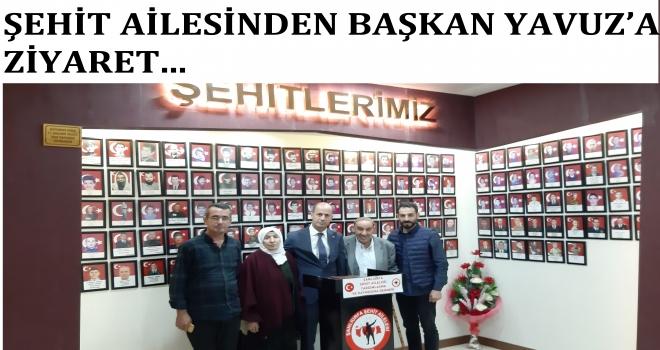 ŞEHİT AİLESİNDEN BAŞKAN YAVUZ'A ZİYARET
