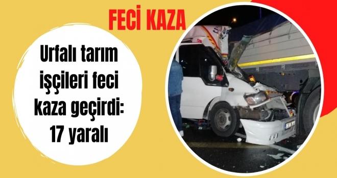 Urfalı tarım işçileri feci kaza geçirdi: 17 yaralı