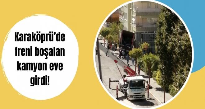 Karaköprü'de freni boşalan kamyon eve girdi!