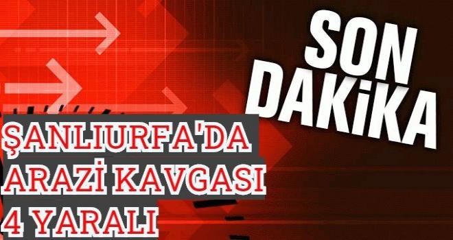 Şanlıurfa'da Arazi Kavgası : 4 yaralı