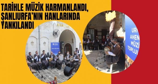 TARİHLE MÜZİK HARMANLANDI, ŞANLIURFA'NIN HANLARINDA YANKILANDI