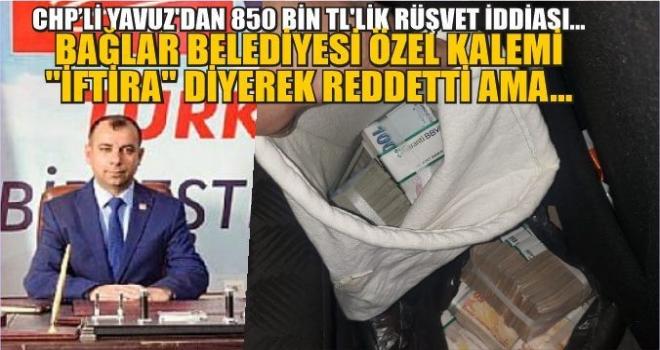 CHP'Lİ YAVUZ'DAN 850 BİN TL'LİK RÜŞVET İDDİASI...