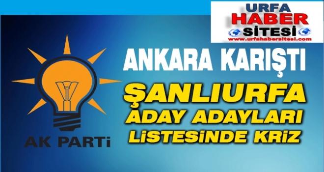 Ankara Karıştı, Şanlıurfa Aday Adayları Listesinde Kriz