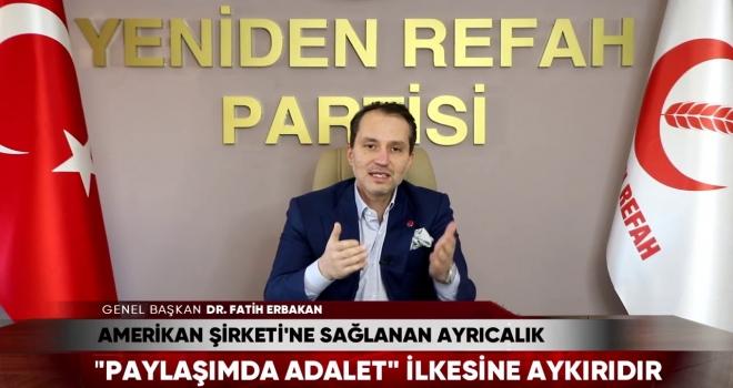 Fatih Erbakan: Amerikan Şirketine Yapılan Kıyak 'Paylaşımda Adalet' İlkesine Aykırıdır!