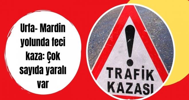Urfa- Mardin yolunda feci kaza: Çok sayıda yaralı var