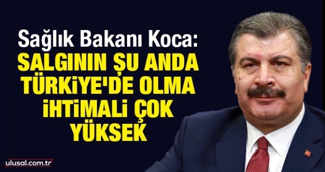 Sağlık Bakanı Koca: Salgının şu anda Türkiye'de olma ihtimali çok yüksek