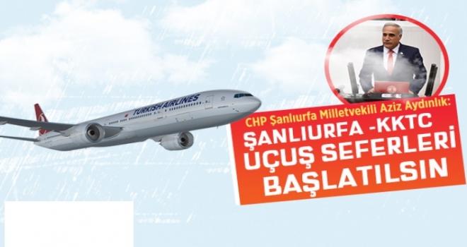 Aziz Aydınlık: Şanlıurfa - Kuzey Kıbrıs Türk Cumhuriyeti uçuş seferleri Başlatılsın!