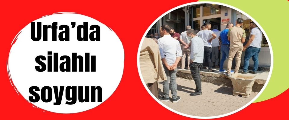 Urfa'da silahlı soygun