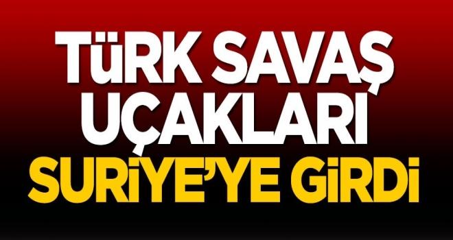 Türk savaş uçakları Doğal Kararlılık Harekâtı kapsamında Suriye'ye girdi