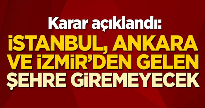 Karar açıklandı: İstanbul, Ankara ve İzmir'den gelen şehre giremeyecek