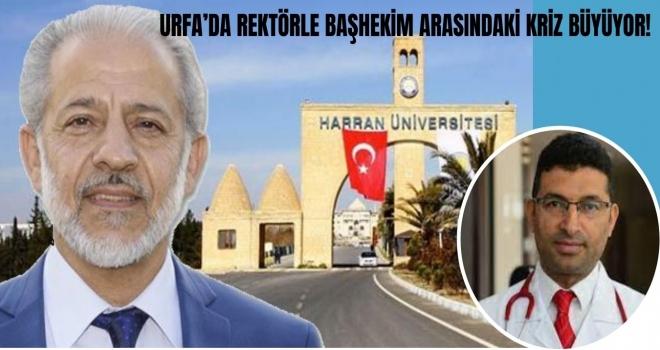 URFA'DA REKTÖRLE BAŞHEKİM ARASINDAKİ KRİZ BÜYÜYOR!