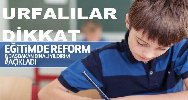 Eğitimde reform! Başbakan Yıldırım açıkladı