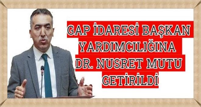 GAP İDARESİ BAŞKAN YARDIMCILIĞINA DR. NUSRET MUTLU GETİRİLDİ