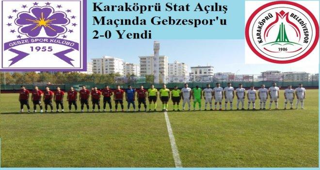 Karaköprü Stat Açılış Maçında Gebzespor'u 2-0 Yendi