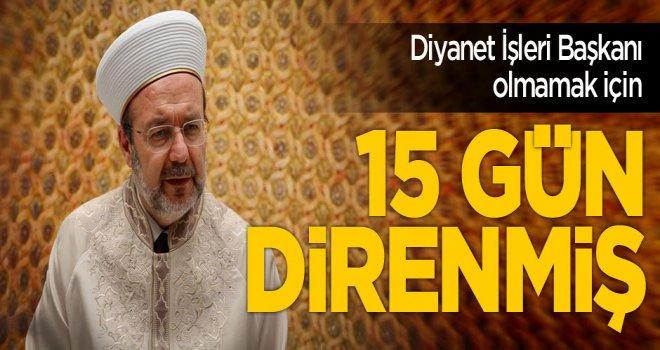 Prof. Dr. Mehmet Görmez, Diyanet İşleri Başkanı olmamak için 15 gün direnmiş