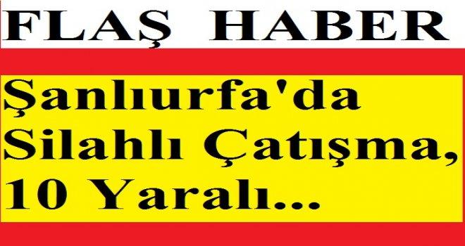 Şanlıurfa'da Silahlı Çatışma, 10 Yaralı