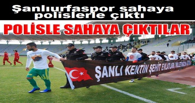 Şanlıurfaspor sahaya polislerle çıktı