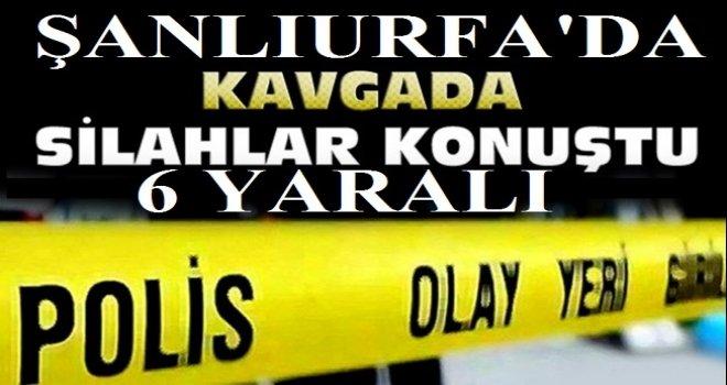 Urfa'da Silahlı Kavga; 6 Yaralı